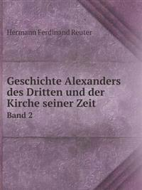 Geschichte Alexanders Des Dritten Und Der Kirche Seiner Zeit Band 2