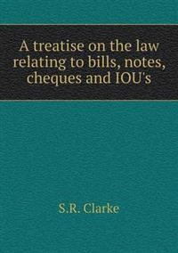 A Treatise on the Law Relating to Bills, Notes, Cheques and Iou's