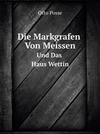 Die Markgrafen Von Meissen Und Das Haus Wettin