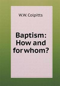 Baptism: How and for Whom?