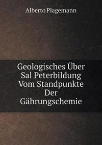 Geologisches Über Sal Peterbildung Vom Standpunkte Der Gährungschemie