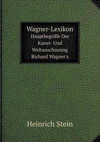 Wagner-Lexikon Hauptbegriffe Der Kunst- Und Weltanschauung Richard Wagner's