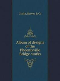 Album of Designs of the Phoenixville Bridge-Works