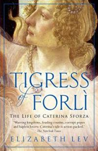 Tigress of forli - the life of caterina sforza