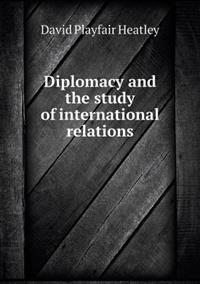 Diplomacy and the Study of International Relations