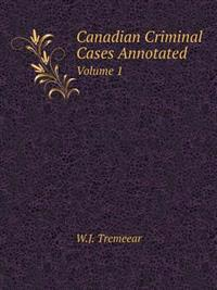 Canadian Criminal Cases Annotated Volume 1