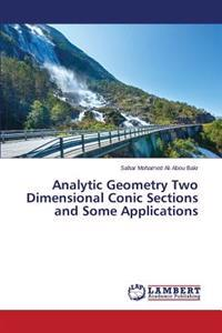 Analytic Geometry Two Dimensional Conic Sections and Some Applications