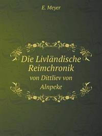 Die Livländische Reimchronik Von Dittliev Von Alnpeke