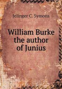 William Burke the Author of Junius