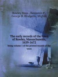 The Early Records of the Town of Rowley, Massachusetts, 1639-1672 Being Volume 1 of the Printed Records of the Town