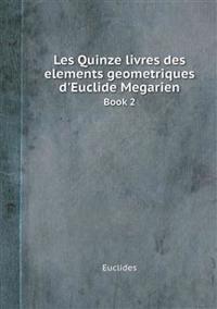 Les Quinze Livres Des Elements Geometriques D'Euclide Megarien Book 2