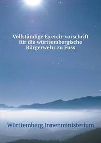 Vollstandige Exercir-Vorschrift Fur Die Wurttembergische Burgerwehr Zu Fuss