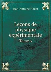 Lecons de Physique Experimentale Tome 6