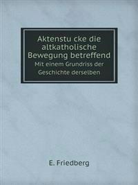 Aktenstu Cke Die Altkatholische Bewegung Betreffend Mit Einem Grundriss Der Geschichte Derselben