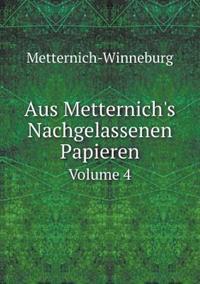 Aus Metternich's Nachgelassenen Papieren Volume 4