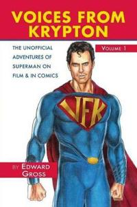 VOICES FROM KRYPTON THE UNOFFICIAL ADVENTURES OF SUPERMAN ON FILM & IN COMICS - VOLUME 1