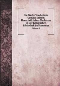 Die Werke Von Leibniz Gemass Seinem Hanschriftlichen Nachlasse in Der Koniglichen Bibliothek Zu Hannover Volume 2