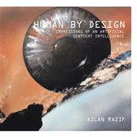 Human by Design: Impressions of an Artificial Sentient Intelligence