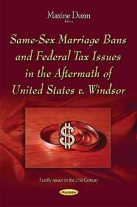 Same-sex marriage bans and federal tax issues in the aftermath of united st