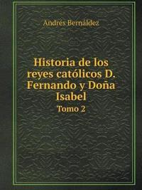 Historia de Los Reyes Catolicos D. Fernando y Dona Isabel Tomo 2