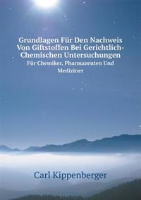 Grundlagen Fur Den Nachweis Von Giftstoffen Bei Gerichtlich-Chemischen Untersuchungen Fur Chemiker, Pharmazeuten Und Mediziner