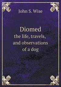 Diomed the Life, Travels, and Observations of a Dog