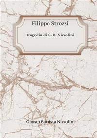 Filippo Strozzi Tragedia Di G. B. Niccolini