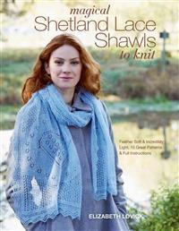 Magical Shetland Lace Shawls to Knit: Feather Soft and Incredibly Light, 15 Great Patterns and Full Instructions