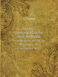 Electro-Homoopathische Heil-Methode Neue Methode, Welche Das Blut Bessert, Den Organismus Heilt