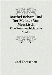 Barthel Beham Und Der Meister Von Messkirch Eine Kunstgeschichtliche Studie