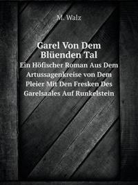 Garel Von Dem Blüenden Tal Ein Höfischer Roman Aus Dem Artussagenkreise Von Dem Pleier Mit Den Fresken Des Garelsaales Auf Runkelstein