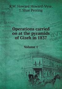 Operations Carried on at the Pyramids of Gizeh in 1837 Volume 1