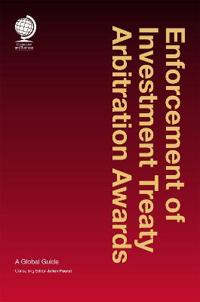 Enforcement of Investment Treaty Arbitration Awards: A Global Guide