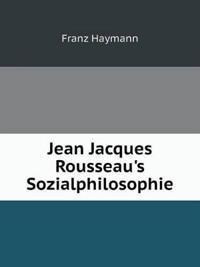 Jean Jacques Rousseau's Sozialphilosophie