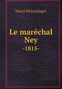 Le Maréchal Ney -1815-