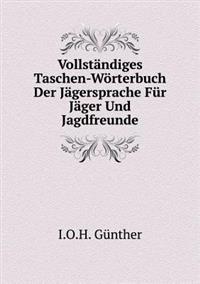 Vollstandiges Taschen-Worterbuch Der Jagersprache Fur Jager Und Jagdfreunde