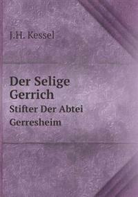 Der Selige Gerrich Stifter Der Abtei Gerresheim