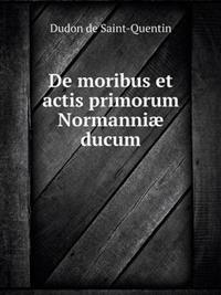de Moribus Et Actis Primorum Normanniae Ducum