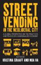 Street Vending in the Neoliberal City: A Global Perspective on the Practices and Policies of a Marginalized Economy
