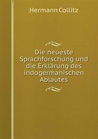 Die Neueste Sprachforschung Und Die Erklarung Des Indogermanischen Ablautes