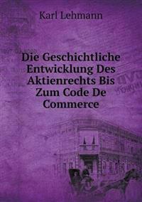 Die Geschichtliche Entwicklung Des Aktienrechts Bis Zum Code de Commerce