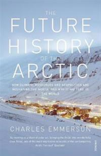 Future history of the arctic - how climate, resources and geopolitics are r