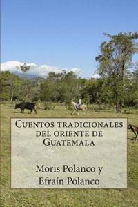 Cuentos Tradicionales del Oriente de Guatemala: Contados Por Efraín Polanco