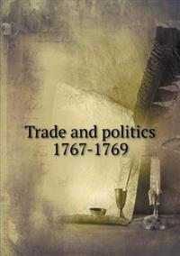 Trade and Politics 1767-1769