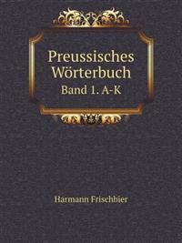 Preussisches Worterbuch Band 1. A-K