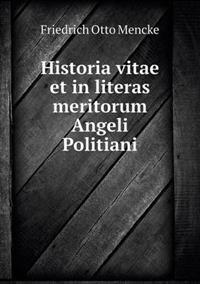 Historia Vitae Et in Literas Meritorum Angeli Politiani
