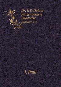 Dr. i. e. Doktor Katzenbergers Badereise Bandchen 1-2