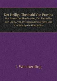 Der Heilige Theobald Von Provins Der Patron Der Handwerker, Der Einsiedler Von Chiny, Von Pettingen (Bei Mersch) Und Von Salanigo in Oberitalien