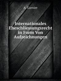 Internationales Eheschliessungsrecht in Form Von Aufzeichnungen