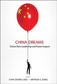 China Dreams: China's New Leadership And Future Impacts